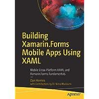 Building Xamarin.Forms Mobile Apps Using XAML: Mobile Cross-Platform XAML and Xamarin.Forms Fundamentals