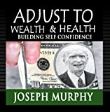 Adjust To Wealth & Health, Building Self Confidence