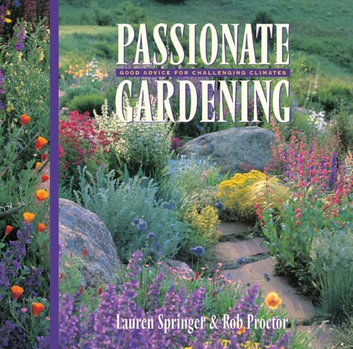 Passionate Gardening: Good Advice for Challenging Climates by Lauren Springer Ogden (2000-06-01)
