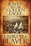 Raven and the Golden Eagle, Loretta Beaver, 144894161X
