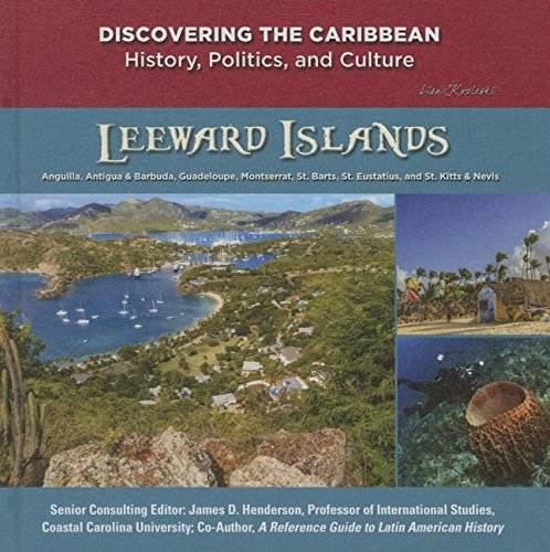 Leeward Islands: Anguilla, St. Martin, St. Barts, St. Eustatius, Guadeloupe, St. Kitts & Nevis, Antigua & Barbuda, and Montserrat (Discovering the Caribbean: History, Politics, and Culture)