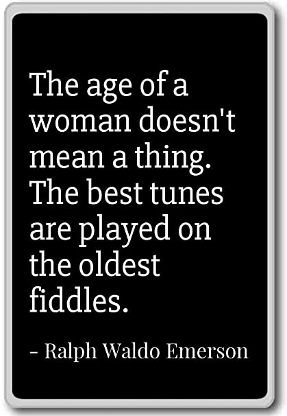 Amazon com: The age of a woman doesn't mean a thing    - Ralph Waldo