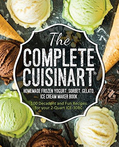 the-complete-cuisinart-homemade-frozen-yogurt-sorbet-gelato-ice-cream-maker-book-100-decadent-and-fu