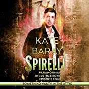 Spirelli Paranormal Investigations: Episode 4: Something Nasty in the Attic | Kate Baray