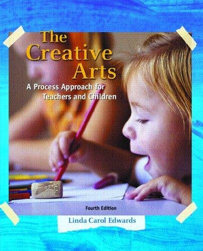 Creative Arts :: A Process Approach for Teachers &_Children 4TH EDITION pdf