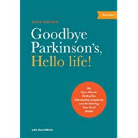 Goodbye Parkinson's, Hello Life: The Gyro-Kinetic Method for Eliminating Symptoms and Reclaiming Your Good Health