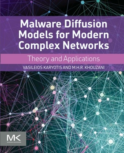 Malware Diffusion Models for Modern Complex Networks: Theory and Applications by Karyotis Vasileios
