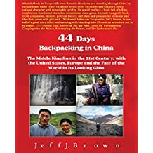 44 Days Backpacking in China: The Middle Kingdom in the 21st Century, with the United States, Europe and the Fate of the World in Its Looking Glass