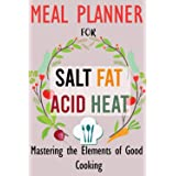 Meal Planner for Salt, Fat, Acid, Heat: Mastering the Elements of Good Cooking