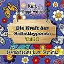 Die Kraft der Selbsthypnose: Teil 1 (Bewusstseins-Live-Seminar) Hörbuch von Kurt Tepperwein Gesprochen von: Kurt Tepperwein