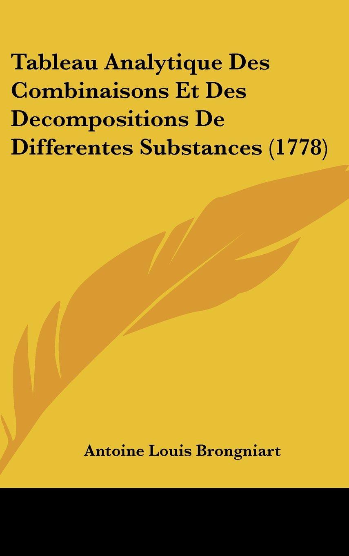 Tableau Analytique Des Combinaisons Et Des Decompositions De Differentes Substances (1778) PDF