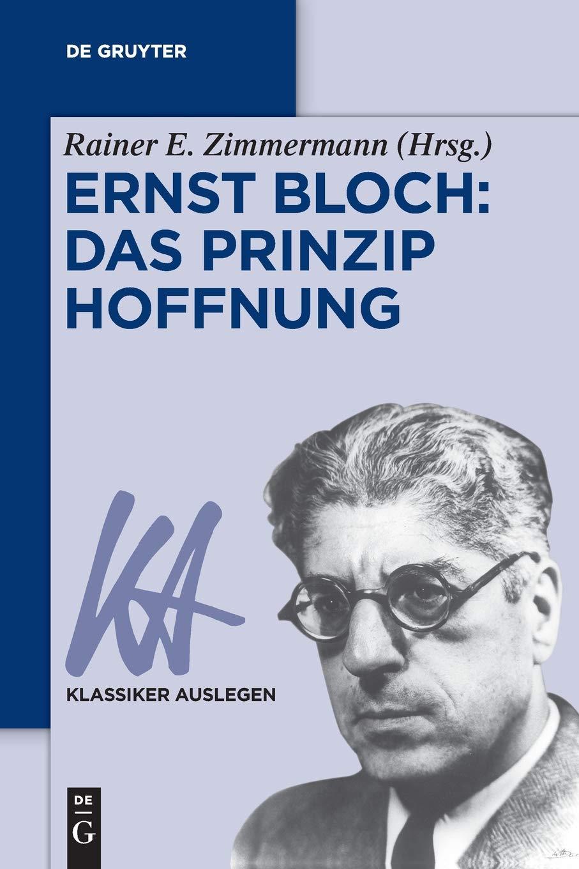 Ernst Bloch: Das Prinzip Hoffnung (Klassiker Auslegen, Band 56) Taschenbuch – 19. Dezember 2016 Rainer E. Zimmermann De Gruyter 3110370921 1500 bis heute