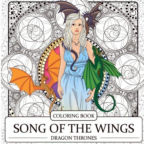 Song Of The Wings Coloring Book  Dragons Adult Coloring Book  Dragon Thrones