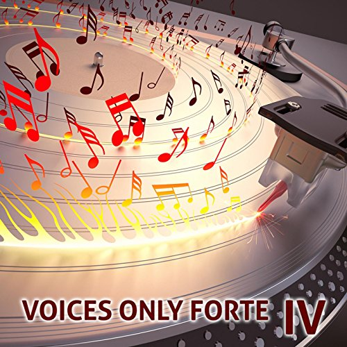 Voices Only Forte IV (A Cappella)