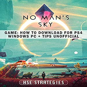 No Man's Sky Game: How to Download for PS4, Windows, PC + Tips: Unofficial Audiobook