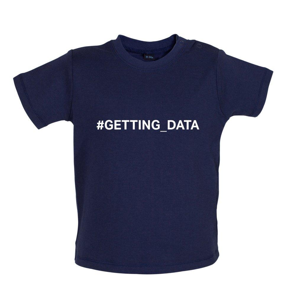 Dressdown #Getting Data Baby//Toddler T-Shirt 3-24 Months