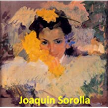 360 Color Paintings of Joaquin (Joaquín) Sorolla y Bastida - Valencian Spanish Painter (February 27, 1863 – August 10, 1923)