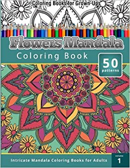 Amazon Coloring Books For Grown Ups Flowers Mandala Book Intricate Adults Volume 1 9781514355862 Chiquita