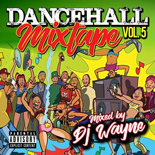 Dancehall Mix Tape Vol 4 (Mixed by DJ Wayne) [Explicit] by Various