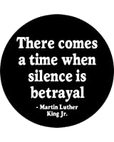 """Martin Luther King Jr. - There Comes a Time When Silence is Betrayal - 1.5"""" Round Button"""