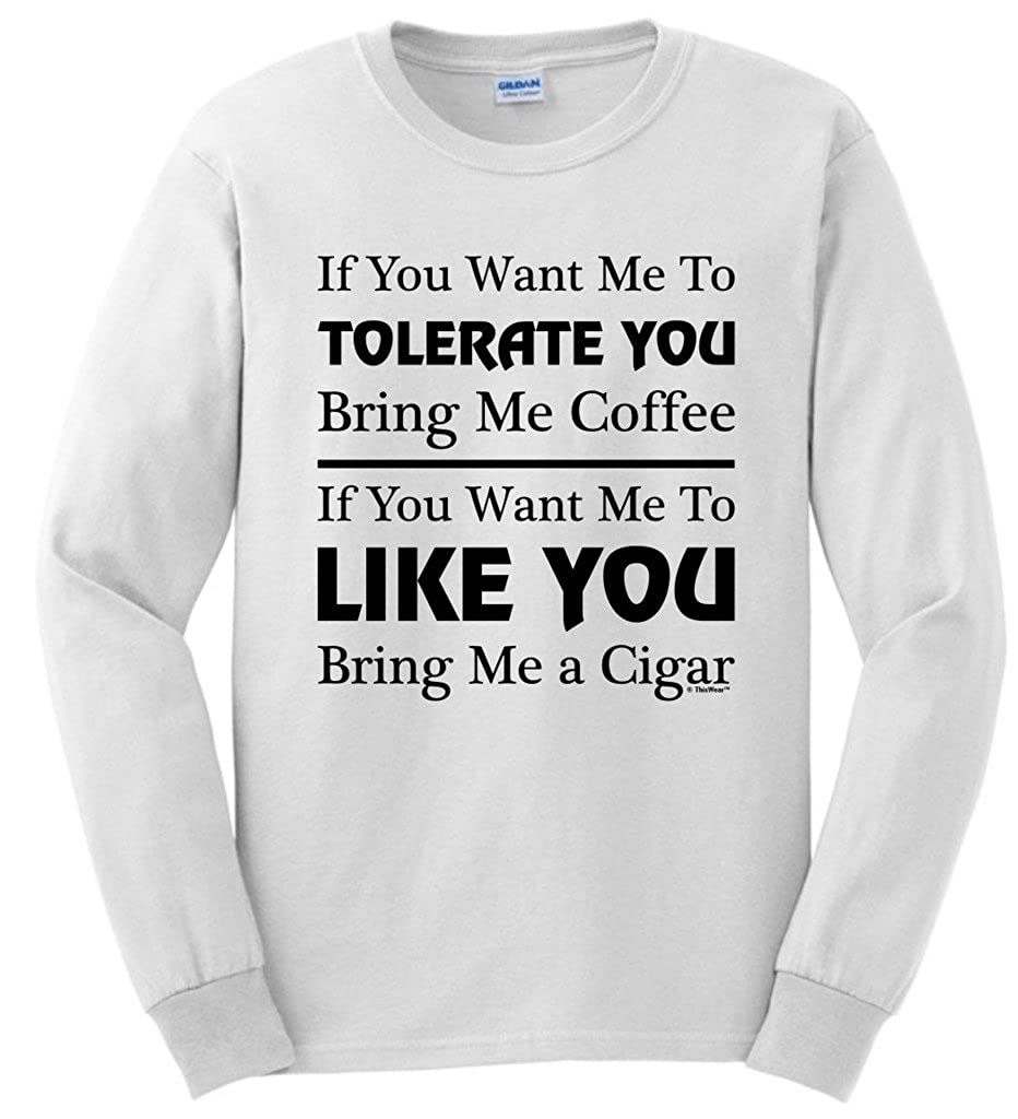 ThisWear Cigar Gift Tolerate vs. Like You Coffee and Cigars Long Sleeve T-Shirt