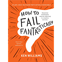 How to Fail Fantastically: Essential reading for anyone aspiring to creative success