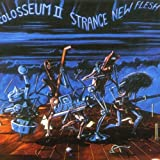 Strange New Flesh by Colosseum II (2001-01-02)