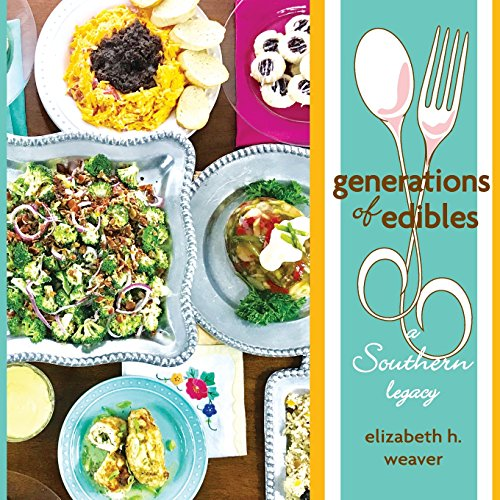 Generations of Edibles: A Southern Legacy by Elizabeth H Weaver