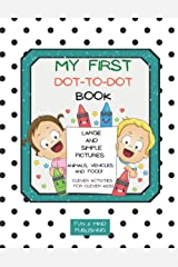 My First Dot-To-Dot Book, Clever Activities For Clever Kids Large And Simple Pictures, Animals, Vehicles And Food!: Activity Book For Boys & Girls, ... 6, 7, 8, Variety Of Themes (Activity Books) Paperback