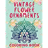 Vintage Flower Ornaments (A Coloring Book) (Flower Patterns and Art Book Series)