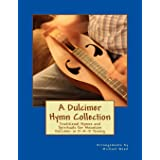 A Dulcimer Hymn Collection: Traditional Hymns and Spirituals for Mountain Dulcimer in D-A-D Tuning