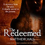 The Redeemed: Coroner Jenny Cooper, Book 3 | Matthew Hall