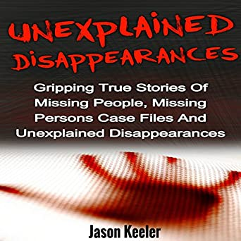 Amazon com: Unexplained Disappearances: Gripping True Stories of
