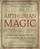 Arthurian Magic: The Complete Book of Meditations, Rituals and Visualizations