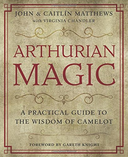 Arthurian Magic  The Complete Book Of Meditations Rituals And Visualizations