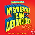 My Gym Teacher Is an Alien Overlord Audiobook by David Solomons Narrated by Joe Thomas
