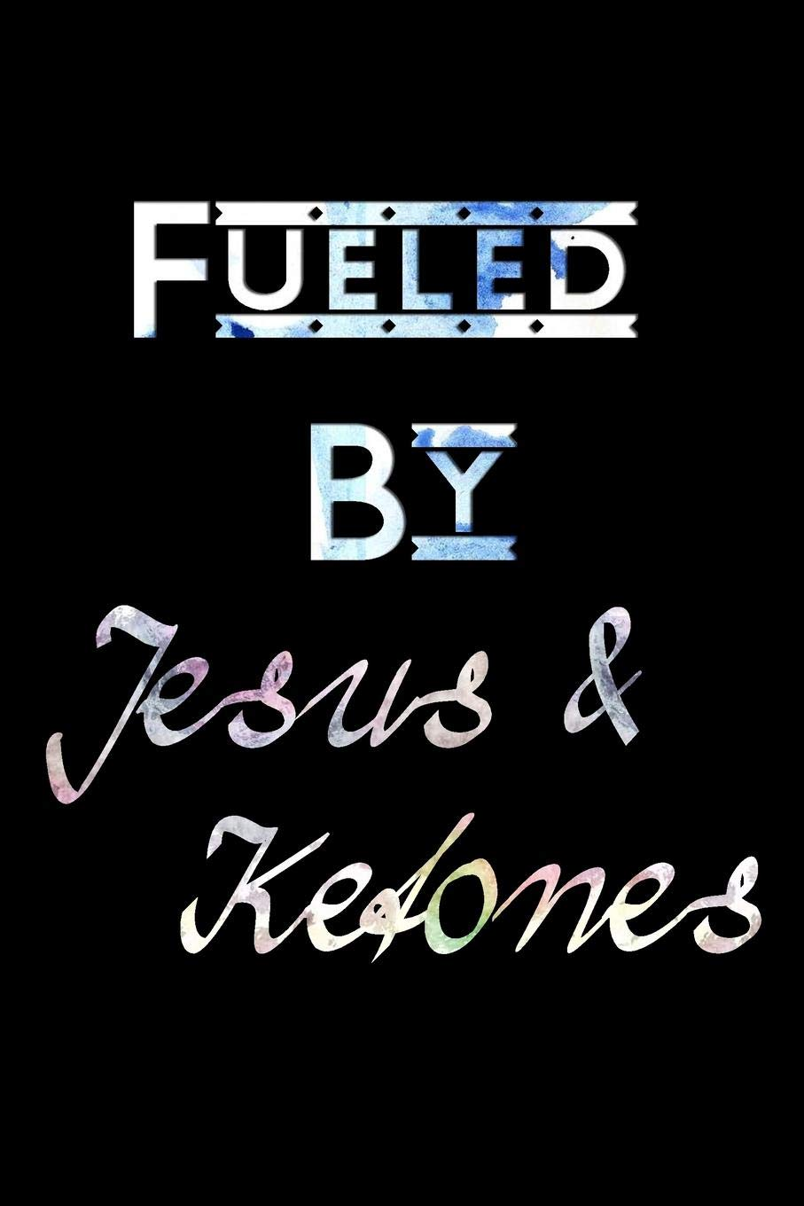 Fueled By Jesus Ketones Ketogenic Diet Meal Planner Track Plan Your Healthy Weight Loss Meals Weekly With Calendar Grocery List Make Your Own Breakfast Lunch Dinner 107
