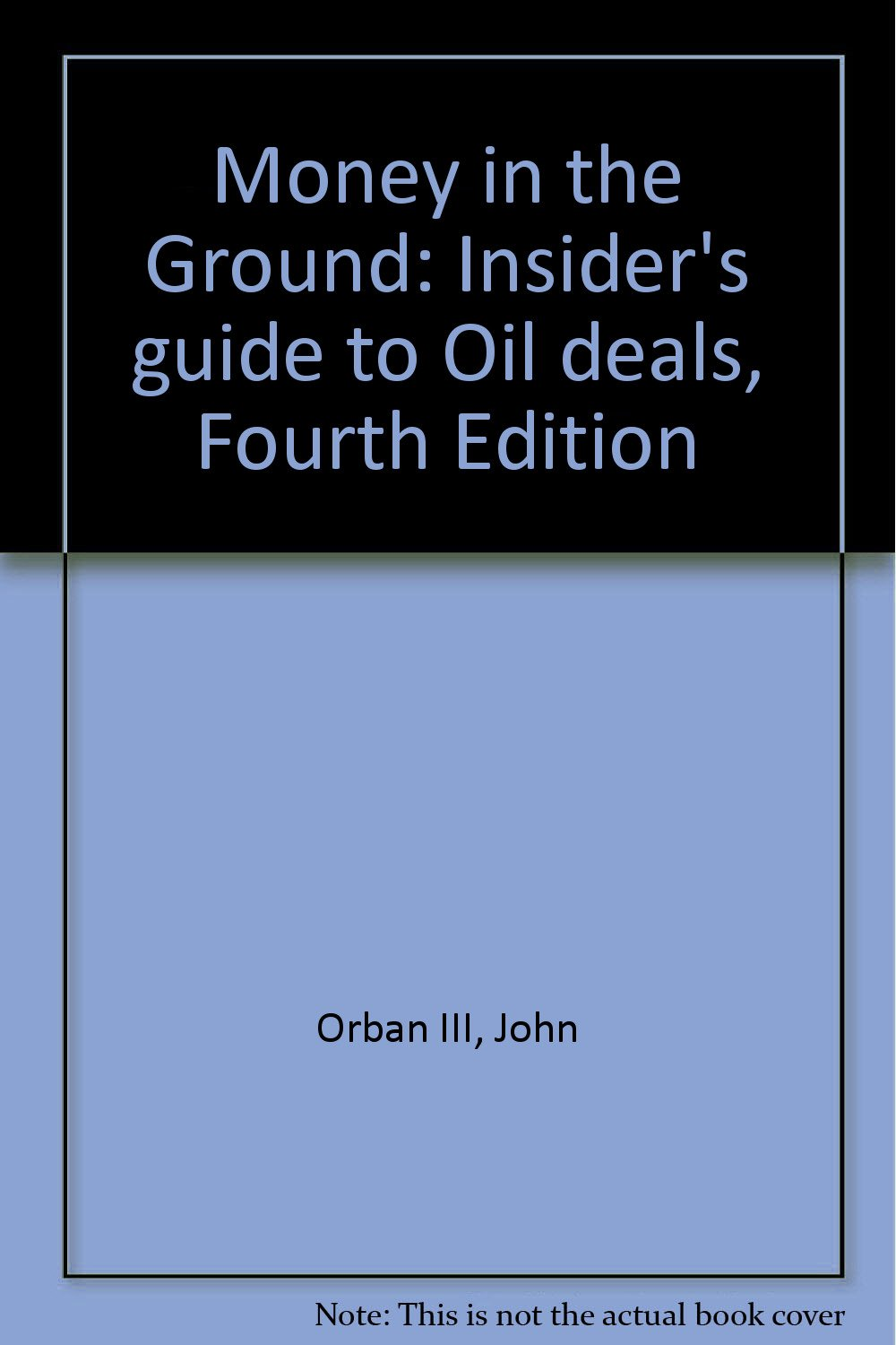 Money in the Ground: Insider's guide to Oil deals, Fourth Edition pdf