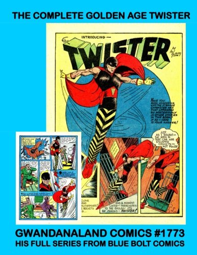 The Complete Golden Age Twister: Gwandanaland Comics #1773 -- His Full Series From Blue Bolt Comics -- Featuring Paul Gustavson Artwork!