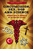 Circumcision, Sex, God, and Science: Modern Health Benefits of an Ancient Ritual
