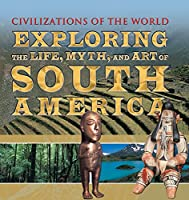 Exploring the Life, Myth, and Art of South America
