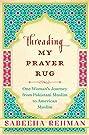 Threading My Prayer Rug: One Woman'...