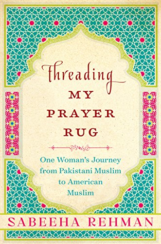 Threading My Prayer Rug: One Woman's Journey from Pakistani Muslim to American Muslim cover