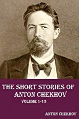 The Short Stories of Anton Chekhov : Complete : ( Volume 1-13 ) Kindle Edition