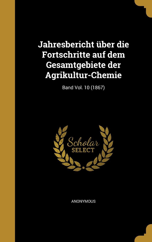 Jahresbericht Uber Die Fortschritte Auf Dem Gesamtgebiete Der Agrikultur-Chemie; Band Vol. 10 (1867) (German Edition) ebook