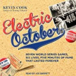 Electric October: Seven World Series Games, Six Lives, Five Minutes of Fame That Lasted Forever | Kevin Cook