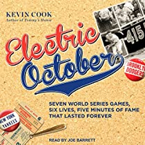 ELECTRIC OCTOBER: SEVEN WORLD SERIES GAMES, SIX LIVES, FIVE MINUTES OF FAME THAT LASTED FOREVER