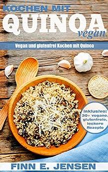 vegan kochen mit quinoa das quinoa kochbuch ber vegane ern hrung vegetarische rezepte und. Black Bedroom Furniture Sets. Home Design Ideas