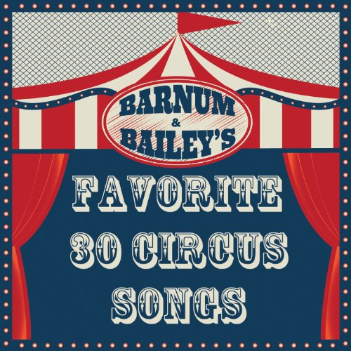 Barnum and Bailey's Favorite: 30 Circus Songs Including Entry of the Gladiators, Barnum and Bailey's Favorite, Those Magnificent Men in Their Flying Machines, And Ringling Brothers Grand Entry!]()