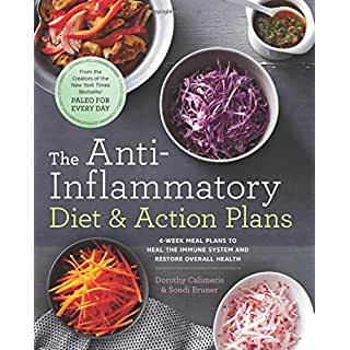 The Anti-Inflammatory Diet & Action Plans: 4-Week Meal Plans to Heal the Immune System and Restore Overall Health